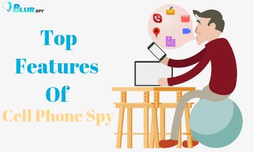 Meet Top Features of Cell Phone Spy App - BlurSPY