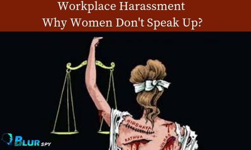 Workplace Harassment: Why Women Don't Speak Up?
