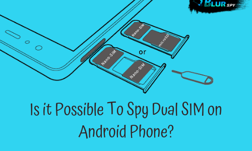 Is it possible to spy dual sim on android phone?