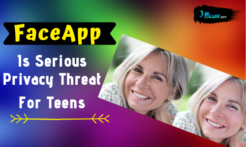 FaceApp is a Serious Threat to Privacy for Teens and Kids